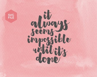 It always seems impossible until it's done, nelson mandela quote svg, typography quote svg, motivational svg, inspirational cutting file