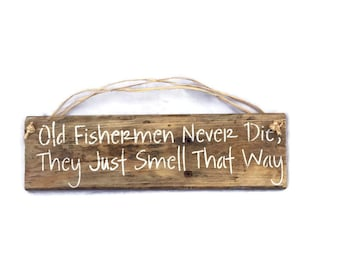 Old Fisherman Never Die They Just Smell That Way - Fly Fishing Sign - Fishermen Gift - Fishing Gifts - Fathers Day Gift - Grandpa Gift