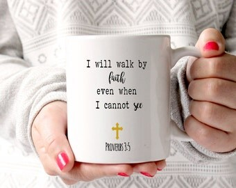 I will walk by faith even when I cannot see, bible quotes,christian gifts,christian mug, christ, christian quote, bible verse, god, jesus