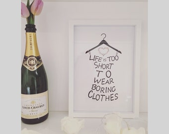Life is too short to wear boring clothes print