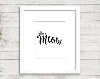 quote print: fluent in meow. For all the cat lovers out there! printable wall art, cats