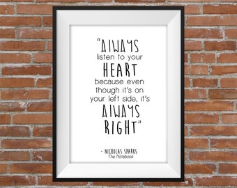 Always Listen To Your Heart, Because Even though It's On Your Left Side, It's Always Right - Nicholas Sparks Quote - The Notebook