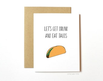 Funny Anytime Card, Friendship, Love - Let's Get Drunk and Eat Tacos