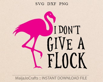 Pink Flamingo SVG Don't give a flock svg Flamingo Cricut downloads PNG Silhouette Cameo Cricut Cut Files DXF Cricut files cricut design