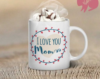 "Happy Mother's Day, Coffee Mug, ""I Love You Mom"", Floral, Mother's Day Gift, Mothers Day, Coffee Cup, Cup For Mom, Birthday Gift"