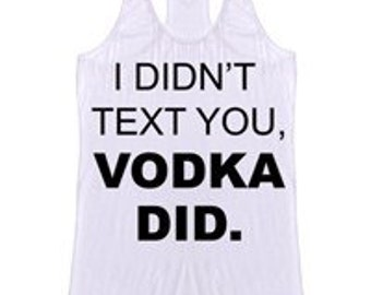 I didnt text you vodka did tank