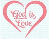 God is Love svg Religious svg God svg Christian svg Christian Quote svg Faith svg dxf eps jpg svg files for cricut silhouette