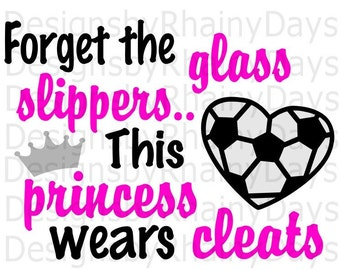 Buyy 3 get 1 free! Forget the glass slippers.. This princess wears cleats cutting file, SVG, soccer girl