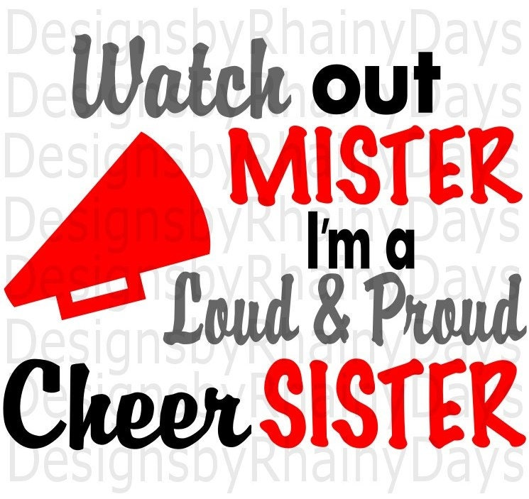 Buy 3 get 1 free! Watch out mister I'm a loud and proud cheer sister cutting file, SVG, cheer sister