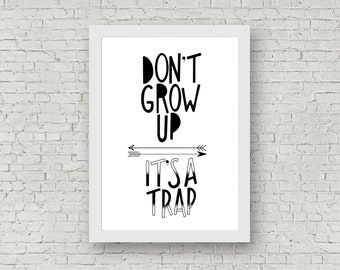 Don't Grow Up It's a Trap // A4 // Black & White // Wall Art // Nursery// Digital Download // Poster // Print at Home