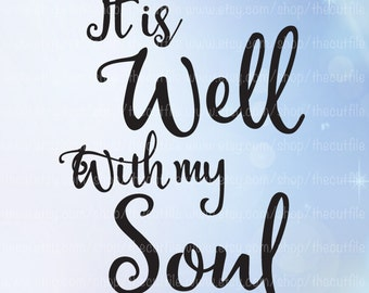 It is Well with my Soul svg, inspirational svg file, cricut explore and more, many uses, signs, wall decals, tshirts etc