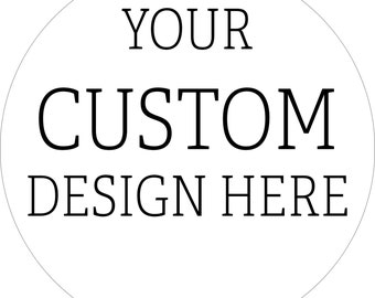 "custom button in either 1"" or 2.25"" your design (bulk discounts)"