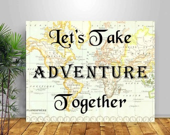 Let's take adventure together Print,Travel quote, Inspirational quote, wedding engagement Valentine day Gift, map art,