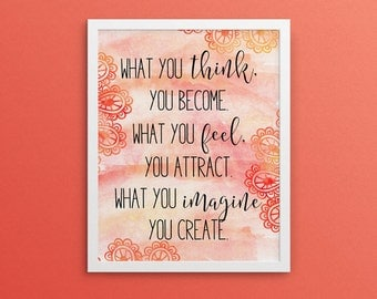 What you think you become, what you feel you attract, what you imagine you create, Yoga Poster, Inspirational Print - Instant Download