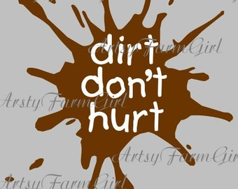 Dirt Don't Hurt SVG Cuttable  INSTANT DOWNLOAD Tshirt Design