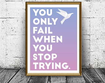 Quote Print nursery Printable wall art decor, inspirational quotes poster, You Only Fail When You Stop Trying Print, printable wisdom