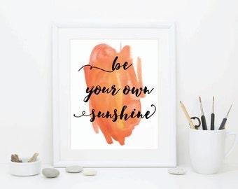 """PRINTABLE ART """"be your own sunshine"""", inspirational art, art print, digital print, wall art print, watercolor print, typography printable"""