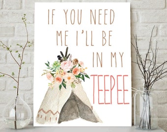 If You Need Me I'll Be In My Teepee, Girls Nursery Art, Baby Girl Print, Baby Girls Nursery, Girls Room Decor, Nursery Art, Tribal Nursery