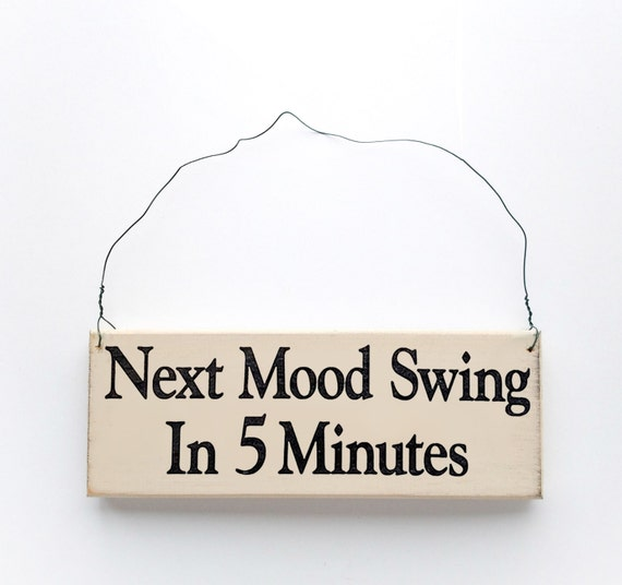 Wood Sign Saying Next Mood Swing In 5 Minutes. Bomb Signs. Isolation Room Signs. Firefighter Helmet Decals. Get A Banner Made. Hindu God Murals. Money Signs Of Stroke. Cope Signs. Slider Signs