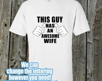 Awesome Wife Tshirt - This guy has an awesome wife