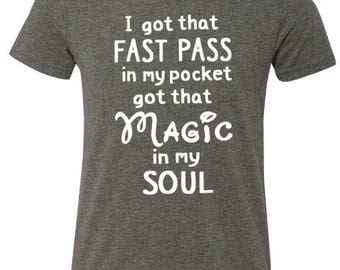 I got that Fast pass in my pocket, got that Magic in my soul Disney Tank/Tee (Enter shirt color and wording in Notes)