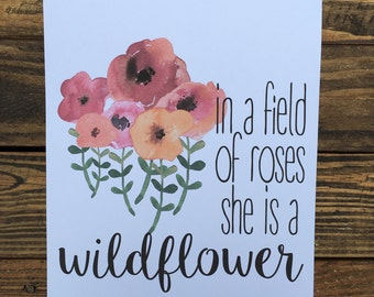 """Watercolor Flower """"In a field of roses, she is a wildflower"""" 8x10 Print"""
