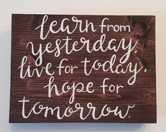 Custom Wood Sign - Learn From Yesterday, Live For Today, Hope For Tomorrow - Handlettered 11x15 Albert Einstein Quote - Custom Wood Signs