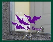 Be Brave | Tris' Ravens Tattoo | Divergent-inspired | Positive Affirmation | Magic Mirror | Mirror Motivation | Vinyl Mirror Decal