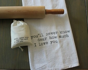 Custom cotton tea towel - you'll never know dear how much I love you - cotton flour sack - housewarming gift - you are my sunshine