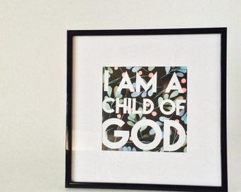 I am a child of God floral print - square