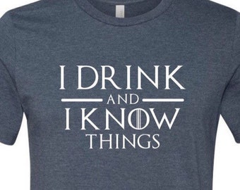 I Drink and I Know Things, Game of Thrones shirt, Lannister shirt, Game of thrones mens shirt, Father's Day shirt, Father's Day gift