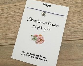 If friends were flowers I'd pick you wish bracelet
