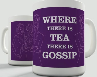 Where There Is Tea There Is Gossip Ceramic Tea Mug