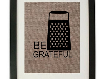 Be Grateful Burlap Print/ Kitchen Sign/ Funny kitchen sign/ Home decor/ kitchen/ burlap/ funny/ humor sign