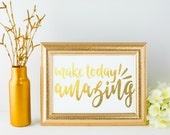 Make Today Amazing Gold Foil Printable Motivational Inspirational Quote Digital Print Instant Download, Wall Decor Art Print