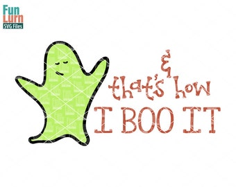 And that's how I boo it, Halloween, Ghost, Goblin, boo, booed, Boo to you, svg file, cameo file, cricut file, svg, dxf, png, eps, cut file