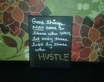 Good Things Come To Those Who Wait, But Only Those Left By Those Who Hustle Canvas Quote