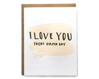 I Love You Every Damn Day Letterpress Card