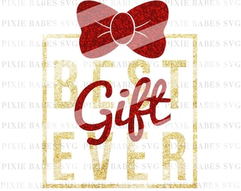 Best Gift Ever SVG, Holiday SVG, Christmas svg, Winter svg, Best Gift Ever, Clip art, cuttables, vg, svg, Cricut, Silhouette, Cutting Files
