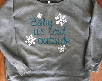 Baby it's cold outside - women's shirt - winter - christmas - sweatshirt - slouchy
