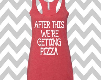 After This We're Getting Pizza Tank Top Gym Tank Top Workout Tank Yoga Tank Top Funny Tee Womens Workout Tee Pizza Tank Top Racerback Tank