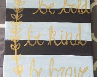 Be bold. Be kind. Be brave. Room decor