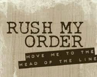 Rush my order to the front of the line