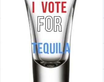 "Custom Made Shot Glass, ""I Vote for Tequila"", Politics, Birthday, Gift, Gift for Her/ Him"