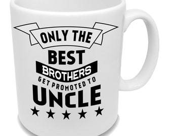 Only The Best Brothers Get Promoted To Uncle * Brother Gift * Uncle Gift * Coffee Mug