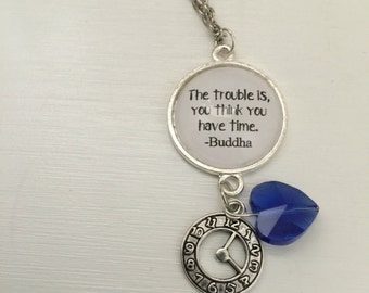 The trouble is, you think you have time - Buddha inspired quote literary necklace