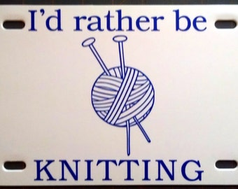 """License plate for KNITTERS, """"I'd Rather Be Knitting"""""""
