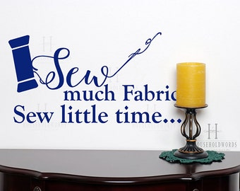 Sew Much Fabric Sew Little TIme VInyl Wall Decal Words Quote, Vinyl Lettering Decals, Craft Room Wall Decor, Crafting Quotes, Gifts for Her
