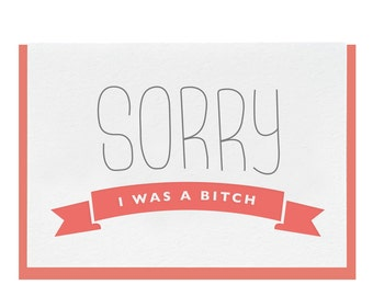 "Letterpress ""Sorry I Was A Bitch"" Greeting"