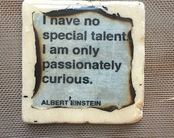 "I have no special talent I am only passionately curious""- Albert Einstein...coaster"